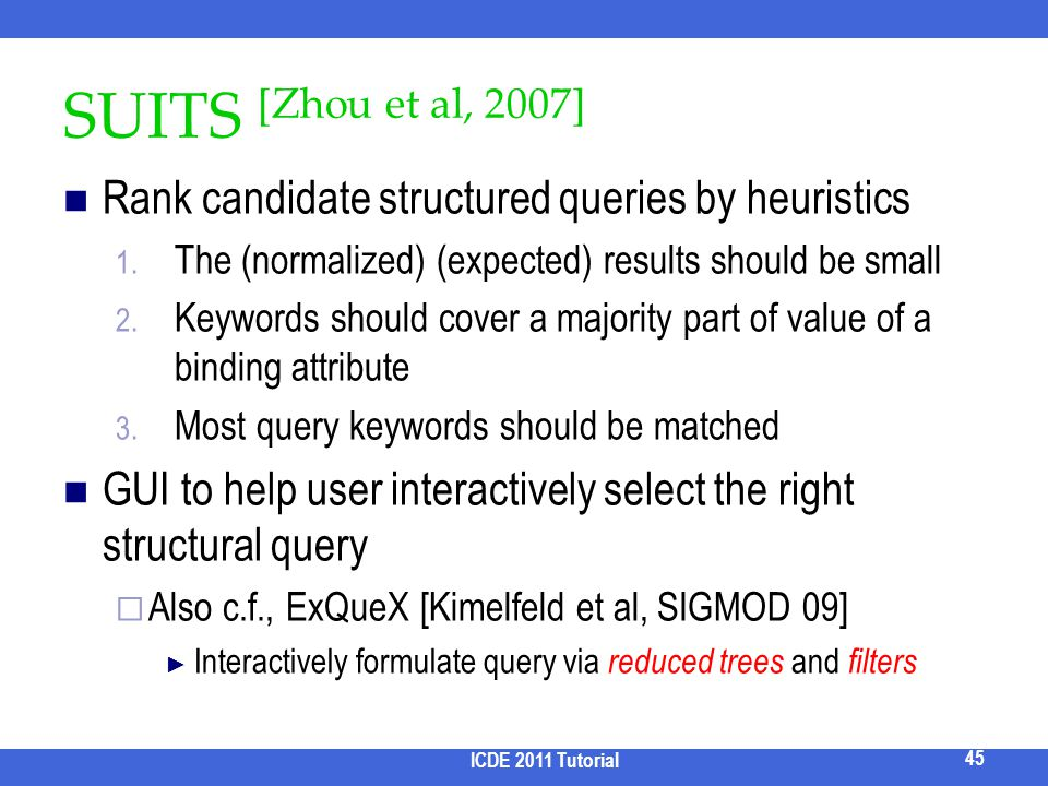 2017/3/31 SUITS [Zhou et al, 2007] Rank candidate structured queries by heuristics. The (normalized) (expected) results should be small.